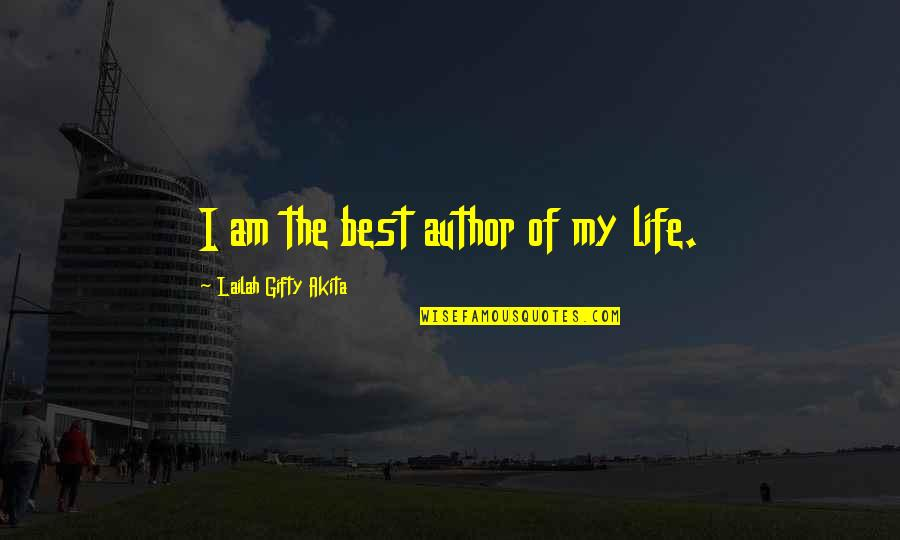 Author's Purpose Quotes By Lailah Gifty Akita: I am the best author of my life.