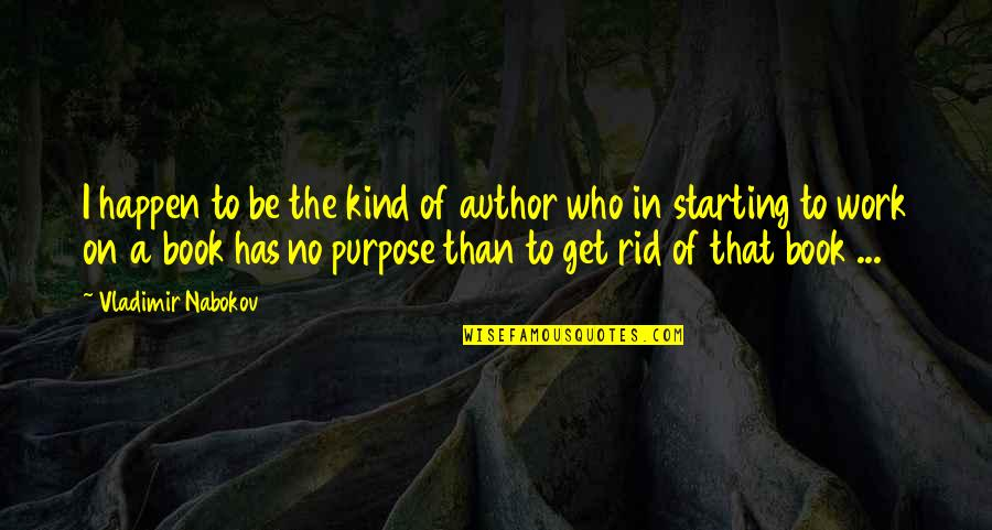 Author's Purpose Quotes By Vladimir Nabokov: I happen to be the kind of author