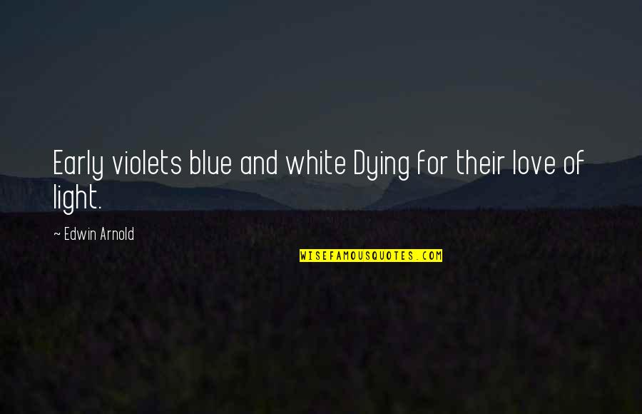Autism Art Quotes By Edwin Arnold: Early violets blue and white Dying for their