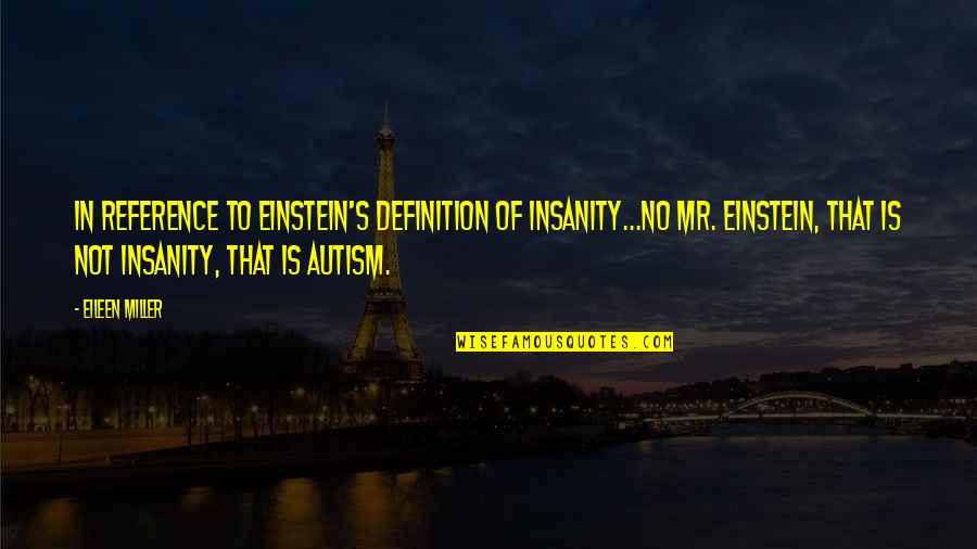 Autism Art Quotes By Eileen Miller: In reference to Einstein's definition of insanity...No Mr.