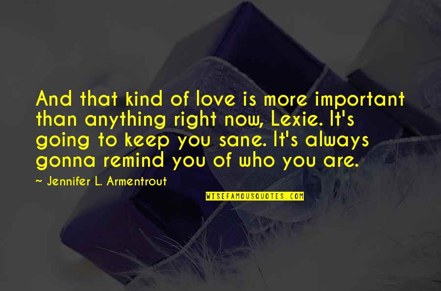 Autism Art Quotes By Jennifer L. Armentrout: And that kind of love is more important