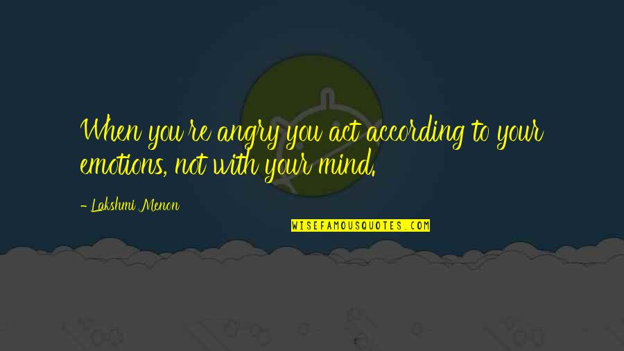 Autism Art Quotes By Lakshmi Menon: When you're angry you act according to your