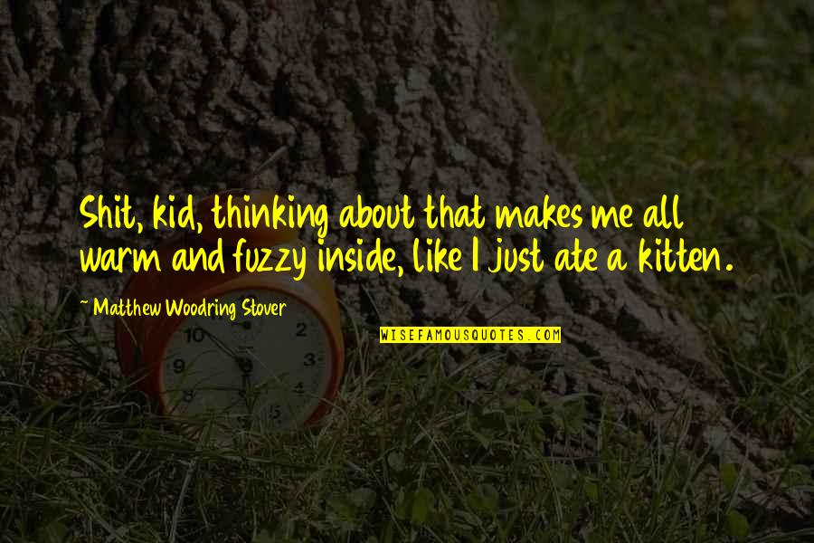 Autism Art Quotes By Matthew Woodring Stover: Shit, kid, thinking about that makes me all