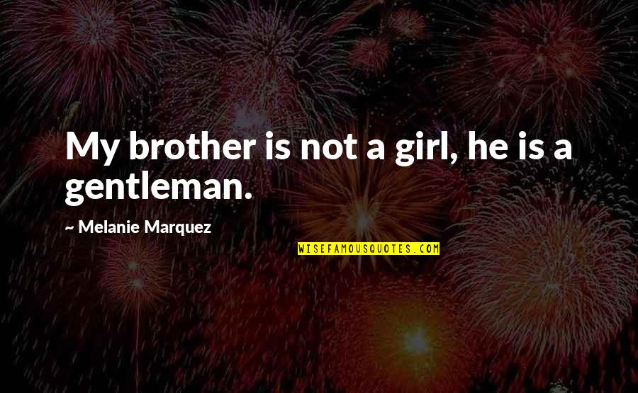 Autism Art Quotes By Melanie Marquez: My brother is not a girl, he is