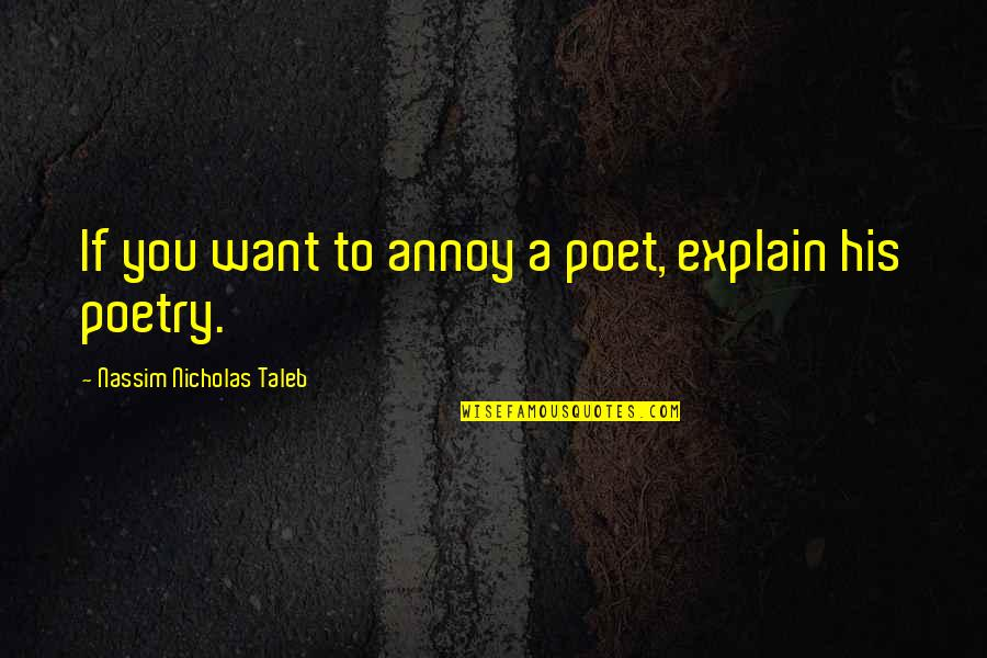 Autism Art Quotes By Nassim Nicholas Taleb: If you want to annoy a poet, explain