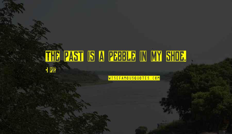 Autism Art Quotes By Poe: The past is a pebble in my shoe.