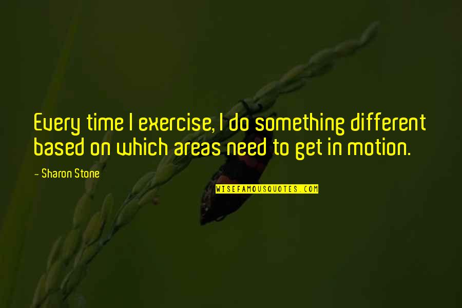 Autism Art Quotes By Sharon Stone: Every time I exercise, I do something different