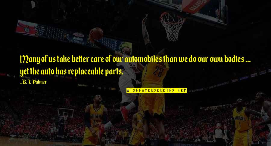 Auto Body Quotes By B. J. Palmer: Many of us take better care of our