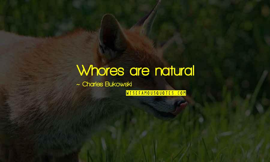 Autoinfection Quotes By Charles Bukowski: Whores are natural