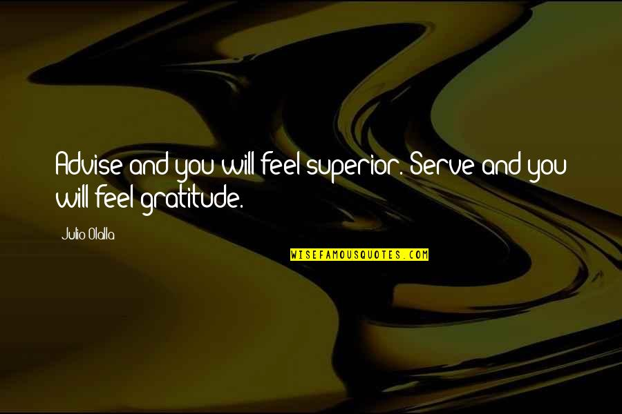 Automatic Replies Quotes By Julio Olalla: Advise and you will feel superior. Serve and