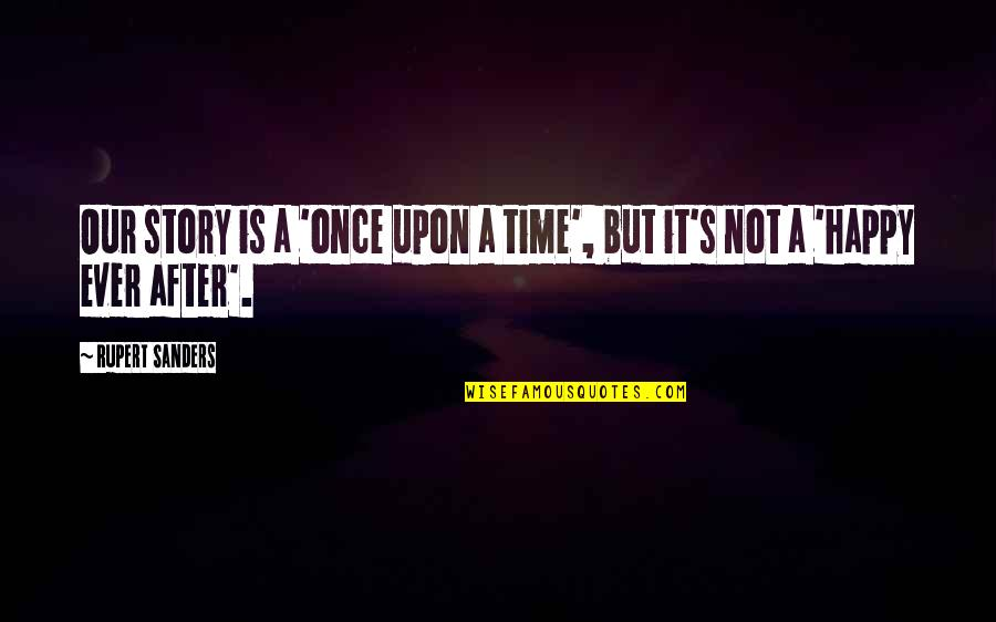Automatic Replies Quotes By Rupert Sanders: Our story is a 'once upon a time',