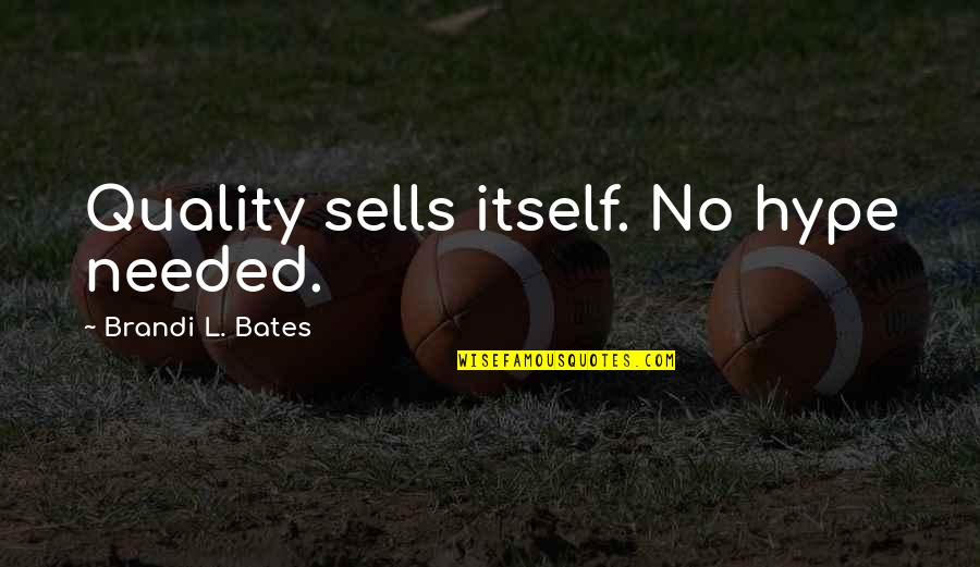 Automotive Quotes By Brandi L. Bates: Quality sells itself. No hype needed.