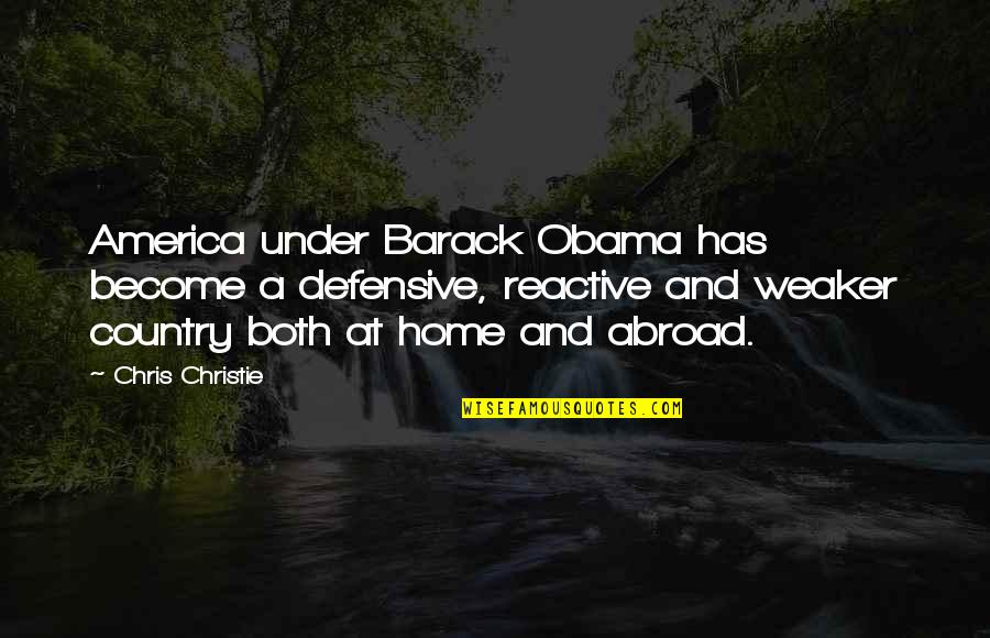 Automotive Quotes By Chris Christie: America under Barack Obama has become a defensive,