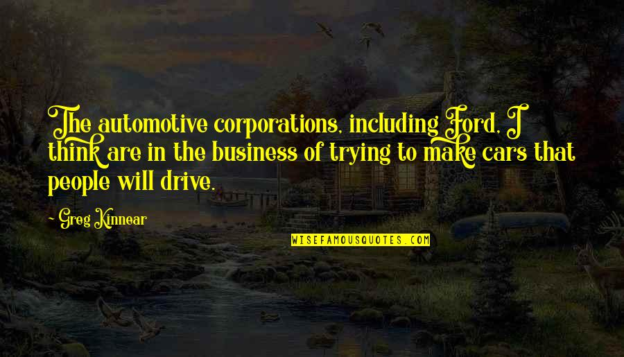 Automotive Quotes By Greg Kinnear: The automotive corporations, including Ford, I think are