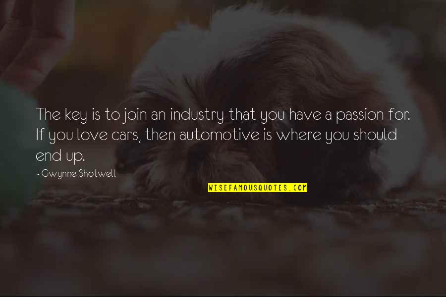 Automotive Quotes By Gwynne Shotwell: The key is to join an industry that