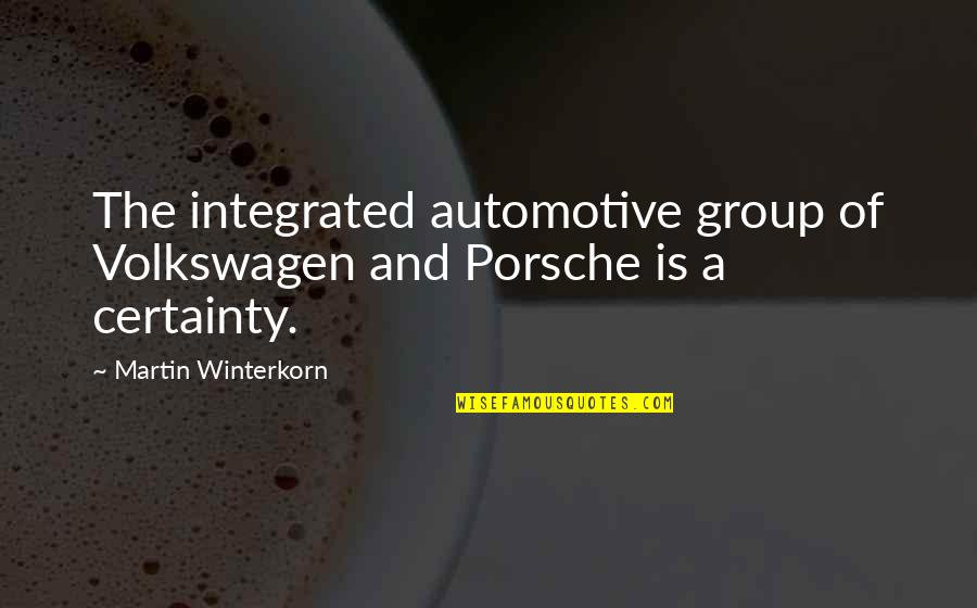 Automotive Quotes By Martin Winterkorn: The integrated automotive group of Volkswagen and Porsche