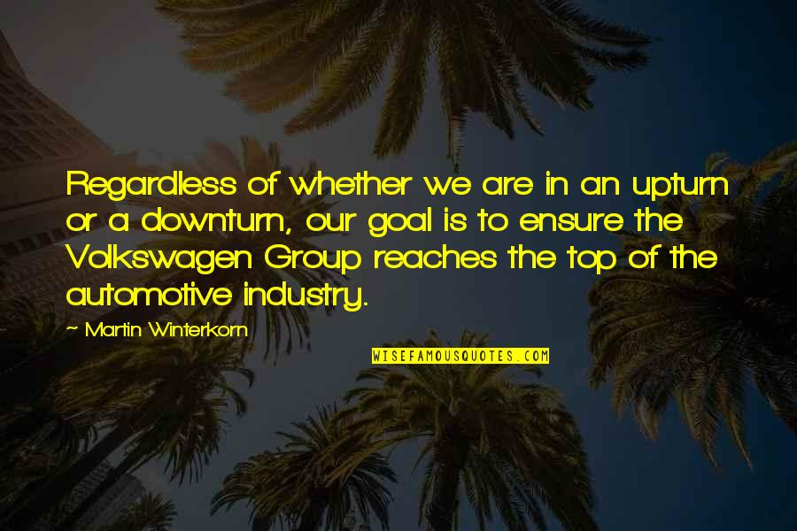 Automotive Quotes By Martin Winterkorn: Regardless of whether we are in an upturn