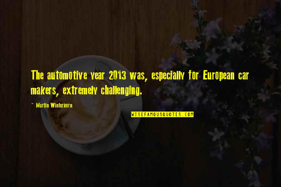 Automotive Quotes By Martin Winterkorn: The automotive year 2013 was, especially for European