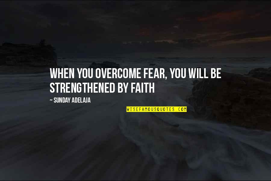 Automotive Quotes By Sunday Adelaja: When you overcome fear, you will be strengthened