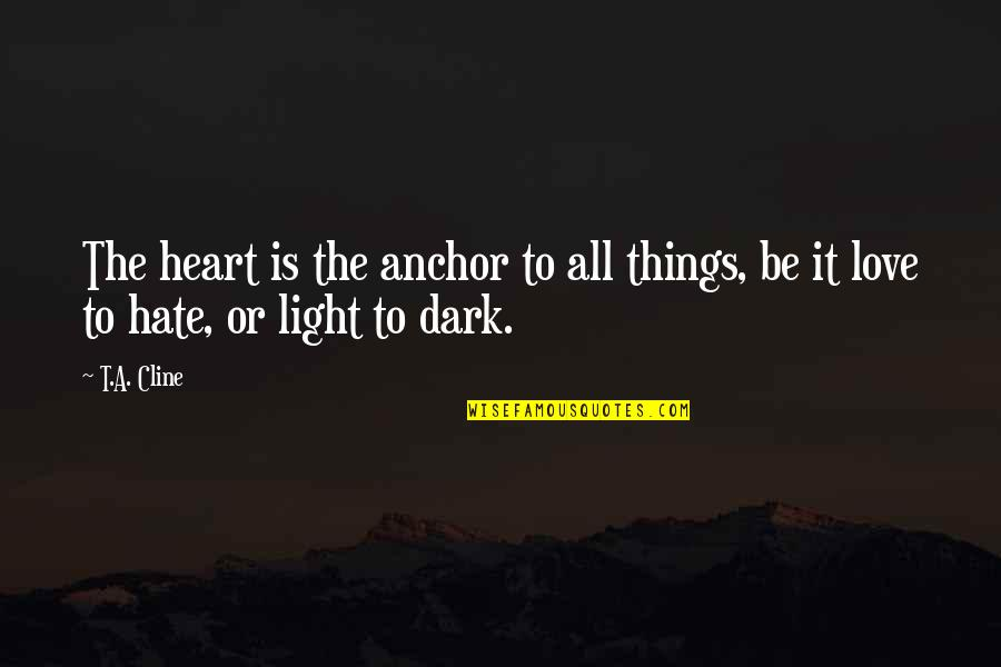 Automotive Quotes By T.A. Cline: The heart is the anchor to all things,