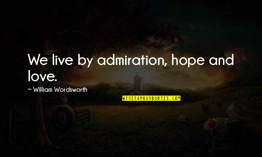 Automotive Quotes By William Wordsworth: We live by admiration, hope and love.