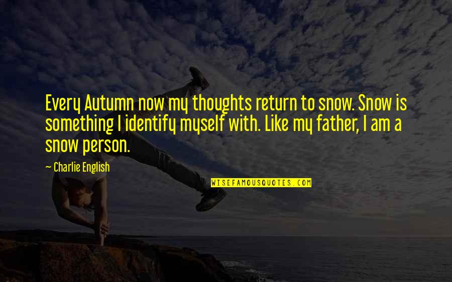 Autumn And Winter Quotes By Charlie English: Every Autumn now my thoughts return to snow.