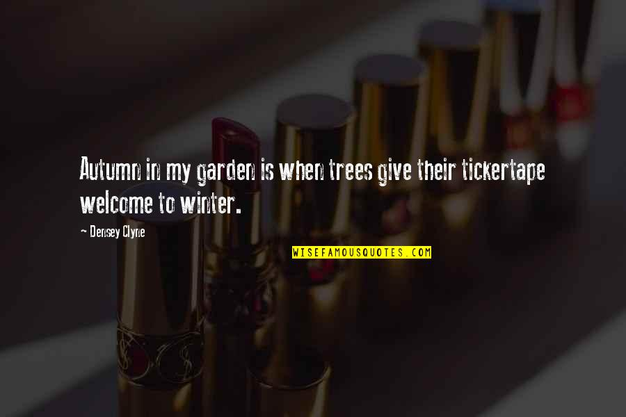 Autumn And Winter Quotes By Densey Clyne: Autumn in my garden is when trees give