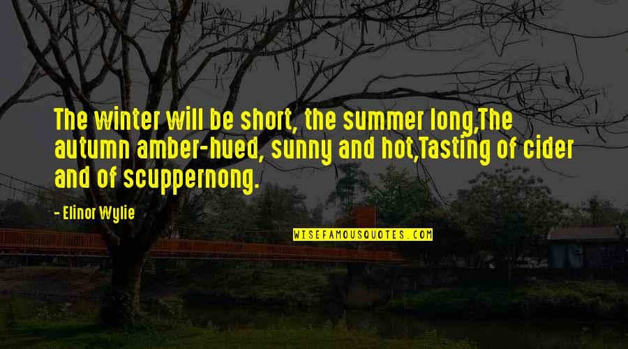 Autumn And Winter Quotes By Elinor Wylie: The winter will be short, the summer long,The