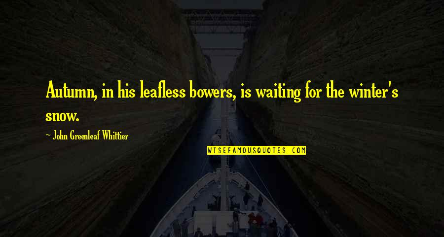 Autumn And Winter Quotes By John Greenleaf Whittier: Autumn, in his leafless bowers, is waiting for