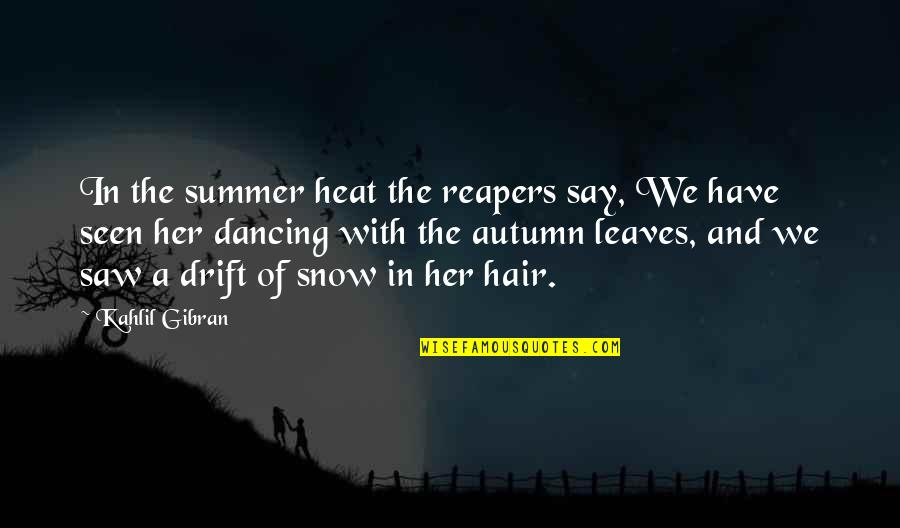 Autumn And Winter Quotes By Kahlil Gibran: In the summer heat the reapers say, We