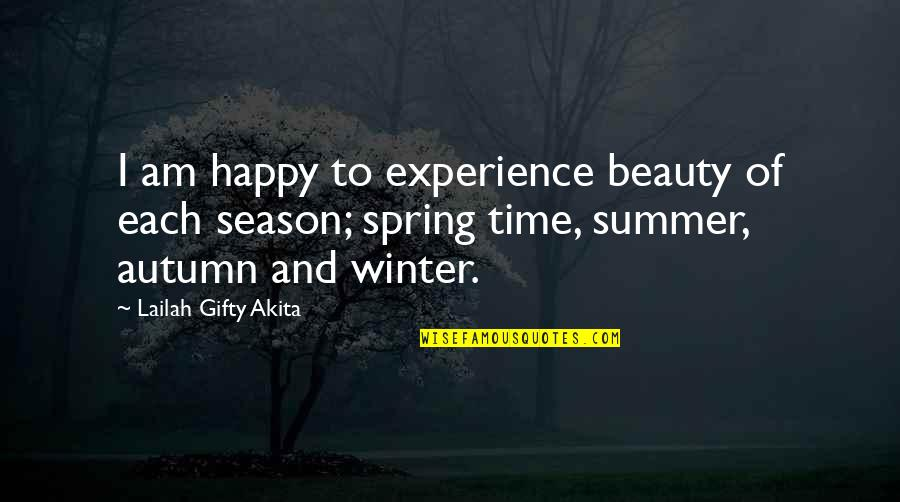 Autumn And Winter Quotes By Lailah Gifty Akita: I am happy to experience beauty of each