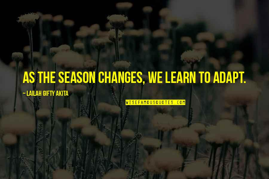 Autumn And Winter Quotes By Lailah Gifty Akita: As the season changes, we learn to adapt.