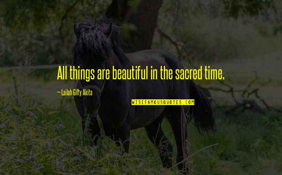 Autumn And Winter Quotes By Lailah Gifty Akita: All things are beautiful in the sacred time.