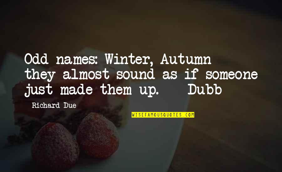 Autumn And Winter Quotes By Richard Due: Odd names: Winter, Autumn - they almost sound