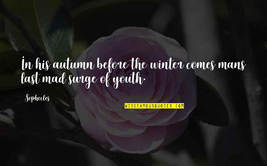 Autumn And Winter Quotes By Sophocles: In his autumn before the winter comes mans