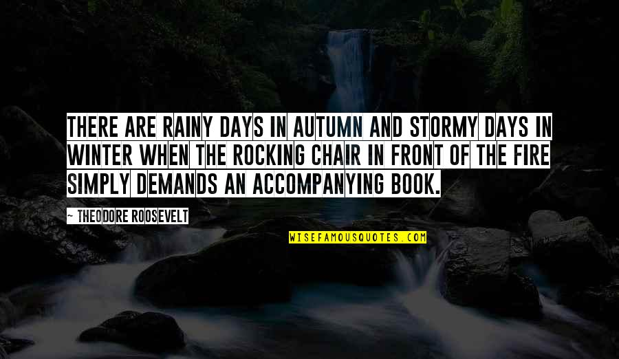 Autumn And Winter Quotes By Theodore Roosevelt: There are rainy days in autumn and stormy