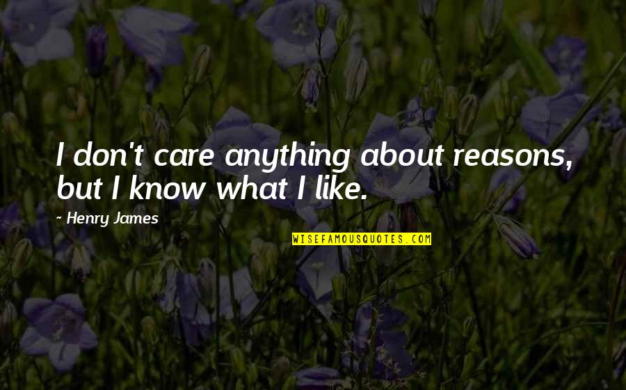 Autumn Nicole Costa Quotes By Henry James: I don't care anything about reasons, but I