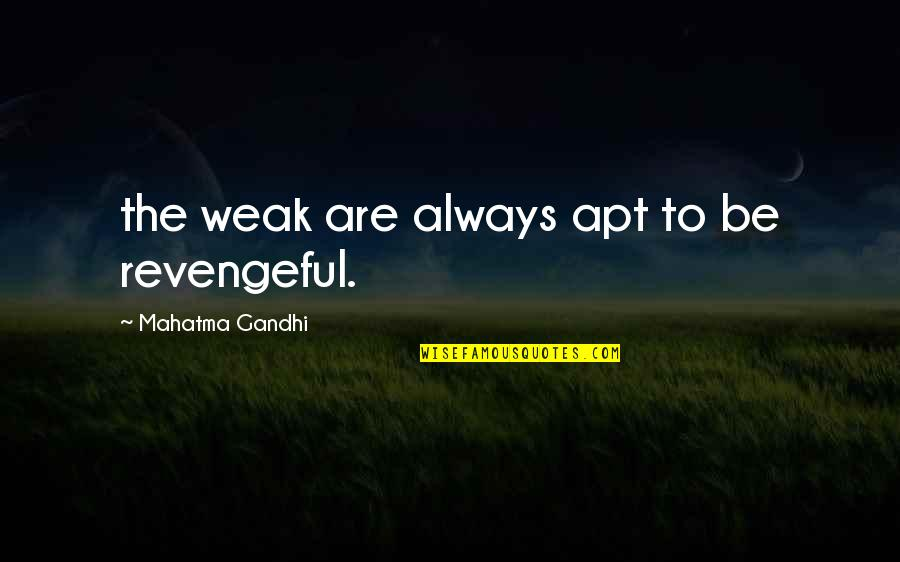 Autumn Nicole Costa Quotes By Mahatma Gandhi: the weak are always apt to be revengeful.