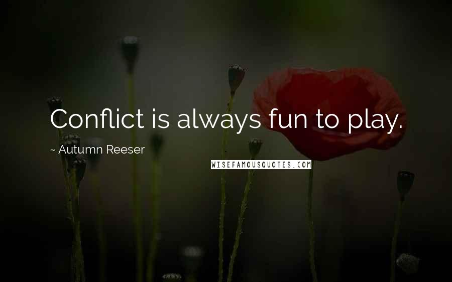 Autumn Reeser quotes: Conflict is always fun to play.