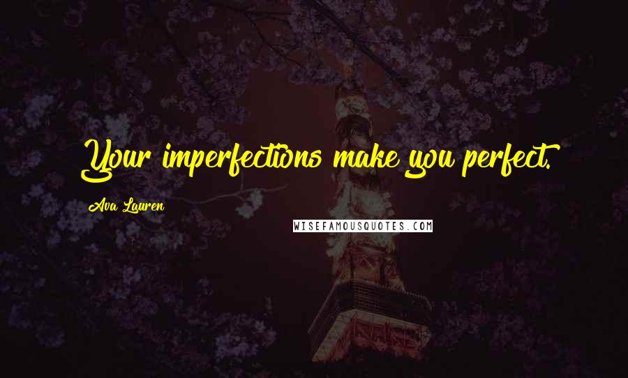 Ava Lauren quotes: Your imperfections make you perfect.