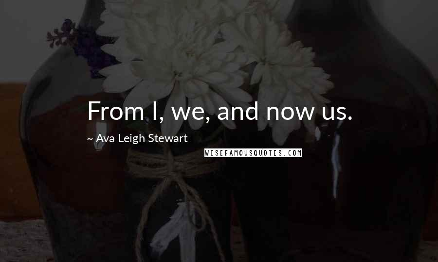 Ava Leigh Stewart quotes: From I, we, and now us.