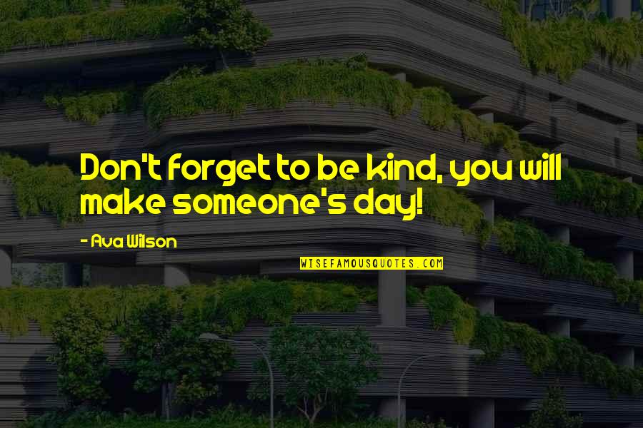 Ava Wilson Quotes By Ava Wilson: Don't forget to be kind, you will make
