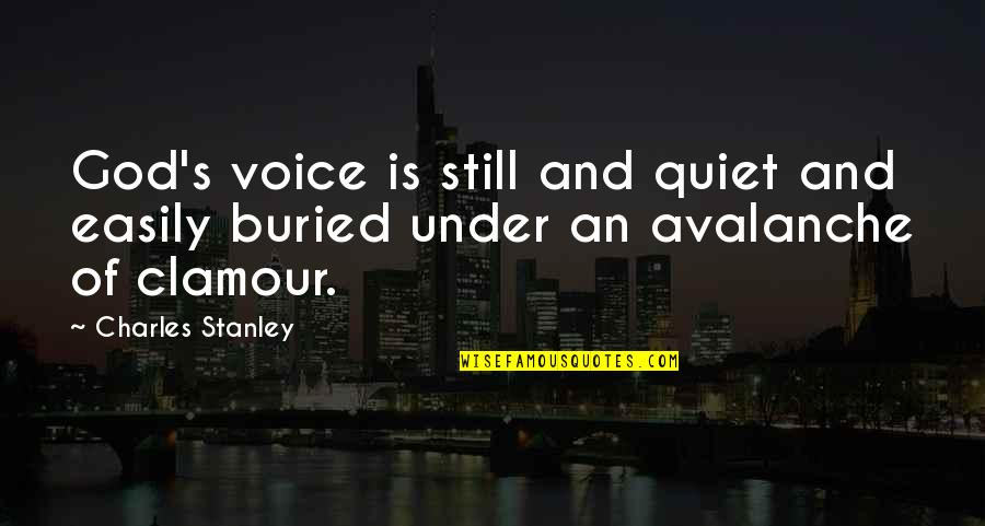 Avalanche Quotes By Charles Stanley: God's voice is still and quiet and easily