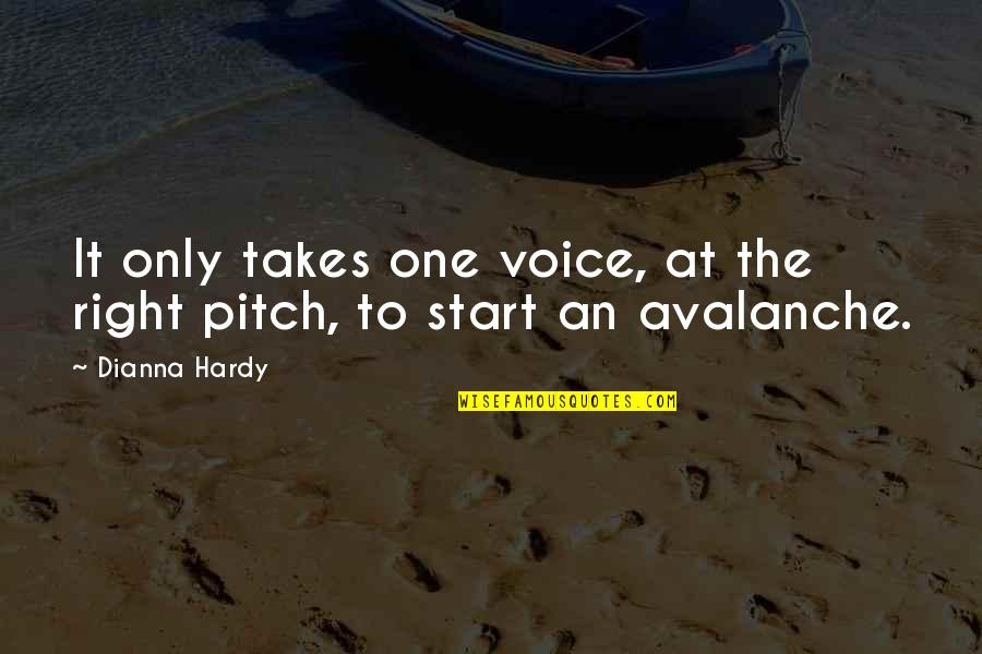 Avalanche Quotes By Dianna Hardy: It only takes one voice, at the right