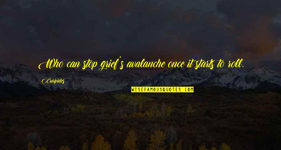 Avalanche Quotes By Euripides: Who can stop grief's avalanche once it starts