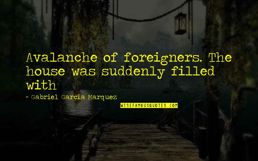 Avalanche Quotes By Gabriel Garcia Marquez: Avalanche of foreigners. The house was suddenly filled