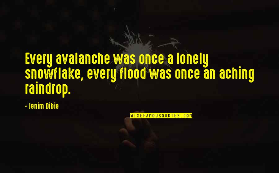 Avalanche Quotes By Jenim Dibie: Every avalanche was once a lonely snowflake, every