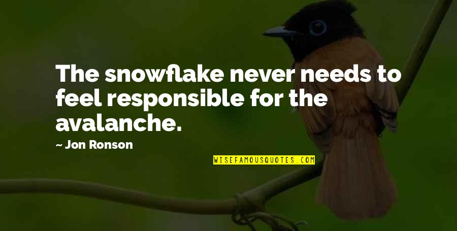 Avalanche Quotes By Jon Ronson: The snowflake never needs to feel responsible for
