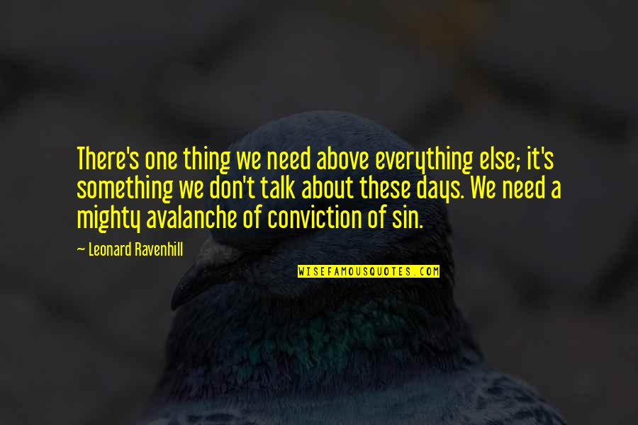 Avalanche Quotes By Leonard Ravenhill: There's one thing we need above everything else;