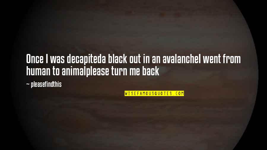Avalanche Quotes By Pleasefindthis: Once I was decapiteda black out in an